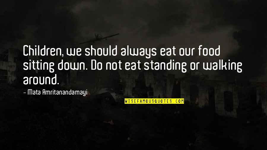 Sitting Down Quotes By Mata Amritanandamayi: Children, we should always eat our food sitting