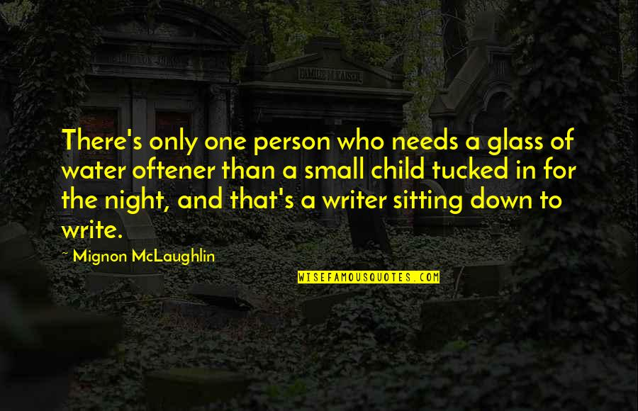 Sitting Down Quotes By Mignon McLaughlin: There's only one person who needs a glass