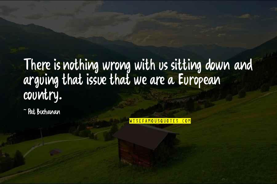 Sitting Down Quotes By Pat Buchanan: There is nothing wrong with us sitting down