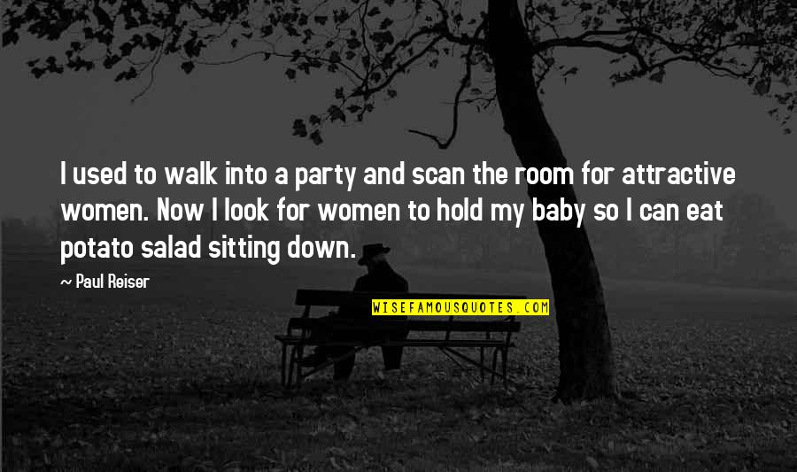 Sitting Down Quotes By Paul Reiser: I used to walk into a party and