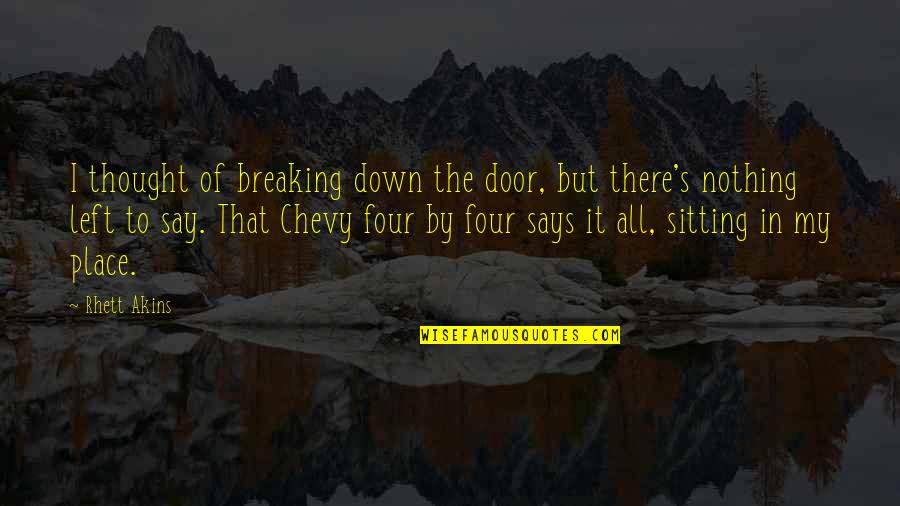 Sitting Down Quotes By Rhett Akins: I thought of breaking down the door, but