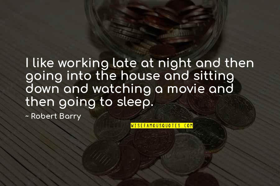 Sitting Down Quotes By Robert Barry: I like working late at night and then
