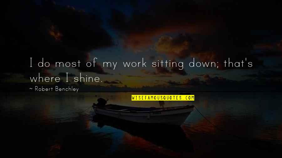 Sitting Down Quotes By Robert Benchley: I do most of my work sitting down;