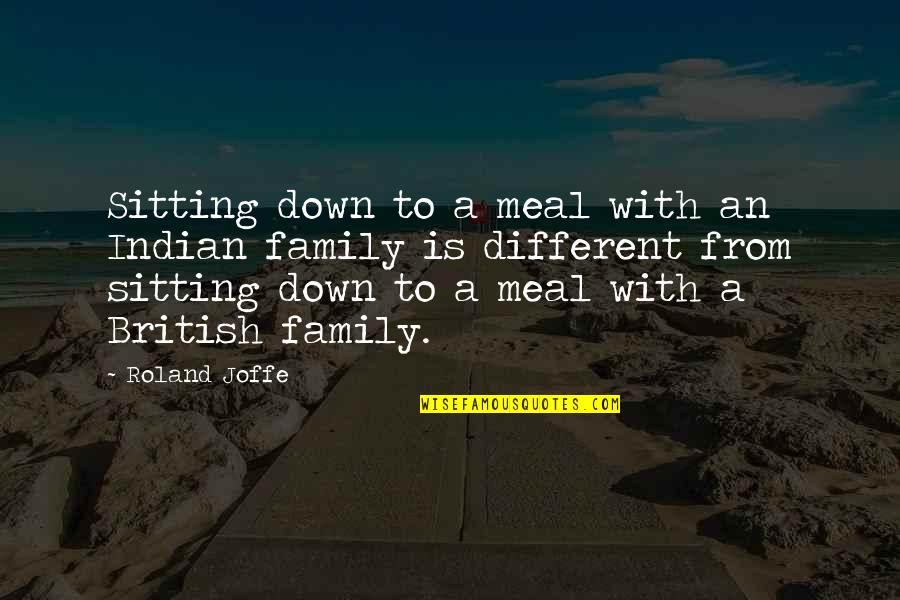 Sitting Down Quotes By Roland Joffe: Sitting down to a meal with an Indian
