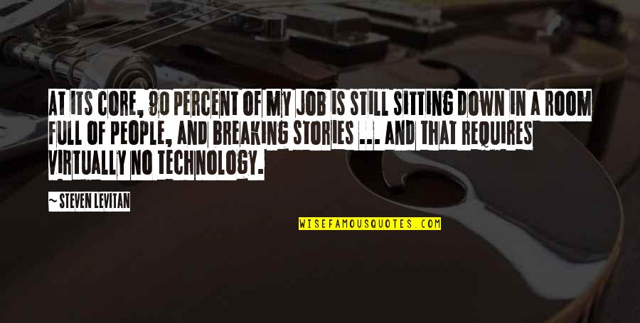 Sitting Down Quotes By Steven Levitan: At its core, 90 percent of my job