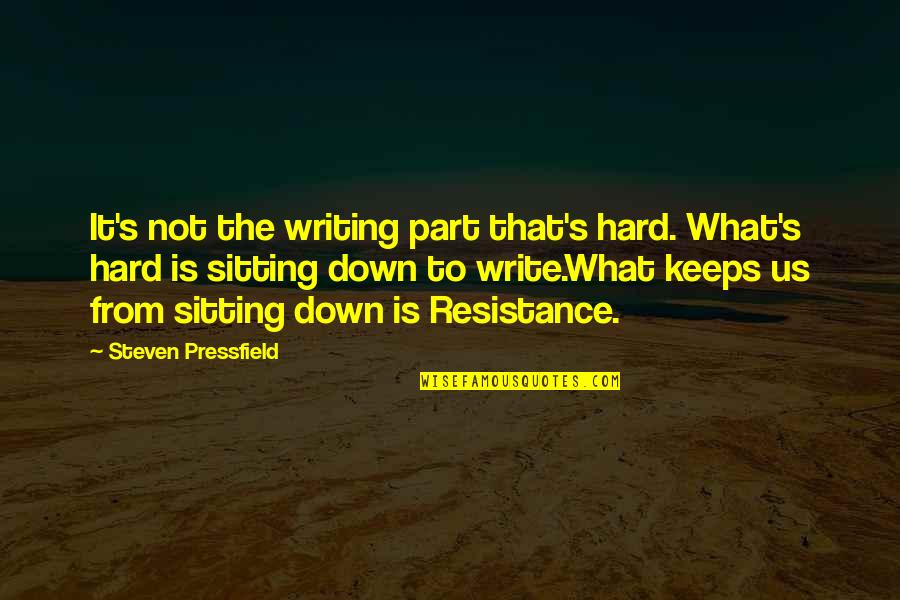 Sitting Down Quotes By Steven Pressfield: It's not the writing part that's hard. What's