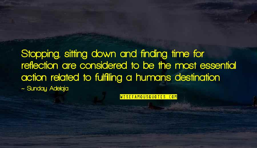 Sitting Down Quotes By Sunday Adelaja: Stopping, sitting down and finding time for reflection