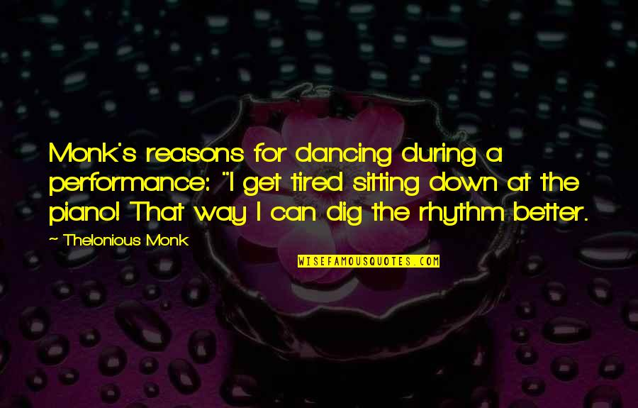 """Sitting Down Quotes By Thelonious Monk: Monk's reasons for dancing during a performance: """"I"""