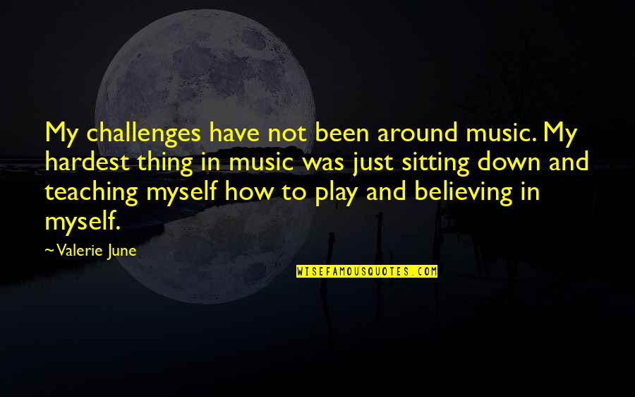 Sitting Down Quotes By Valerie June: My challenges have not been around music. My