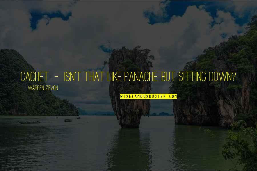Sitting Down Quotes By Warren Zevon: Cachet - isn't that like panache, but sitting