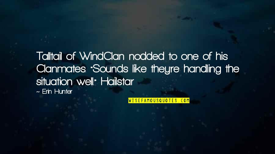 Situation Handling Quotes By Erin Hunter: Talltail of WindClan nodded to one of his