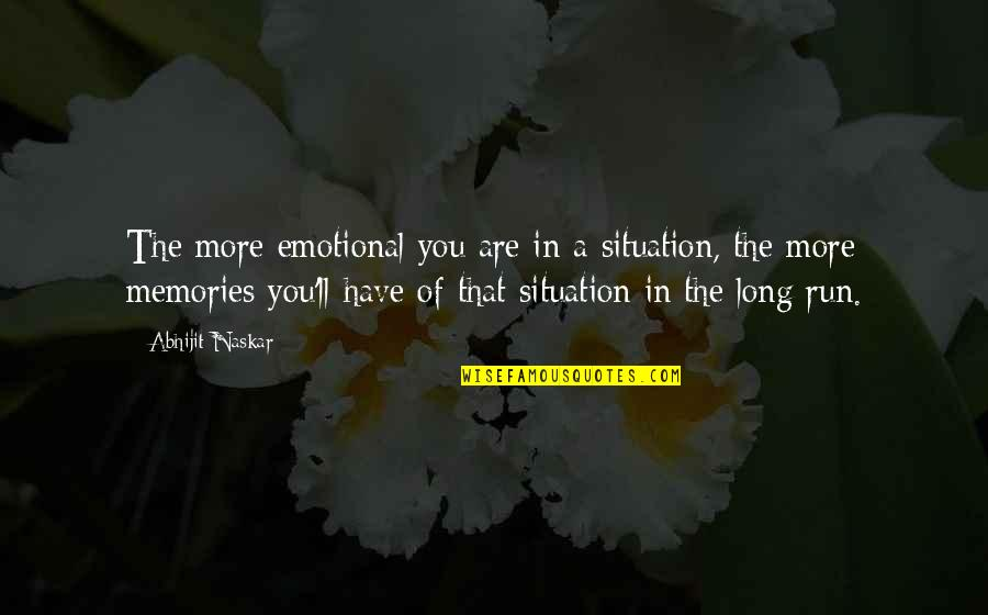 Situation Quotes And Quotes By Abhijit Naskar: The more emotional you are in a situation,