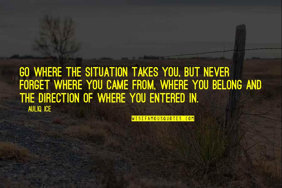 Situation Quotes And Quotes By Auliq Ice: Go where the situation takes you, but never