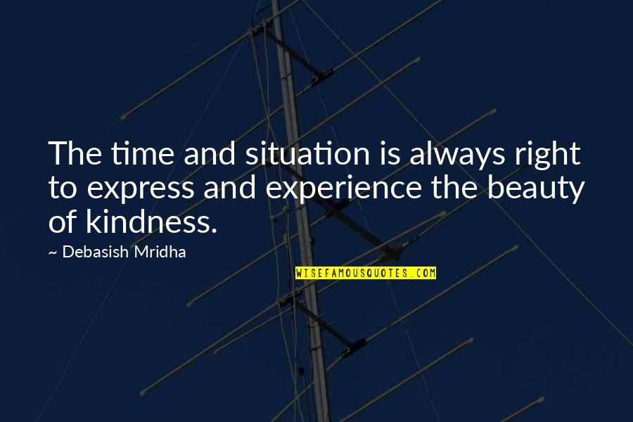 Situation Quotes And Quotes By Debasish Mridha: The time and situation is always right to