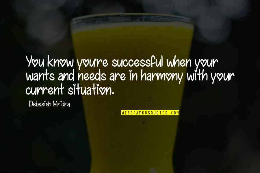 Situation Quotes And Quotes By Debasish Mridha: You know you're successful when your wants and