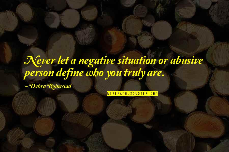 Situation Quotes And Quotes By Debra Roinestad: Never let a negative situation or abusive person