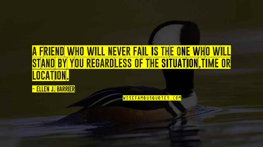 Situation Quotes And Quotes By Ellen J. Barrier: A friend who will never fail is the