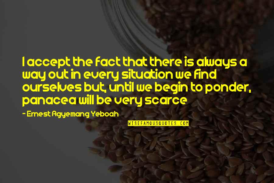 Situation Quotes And Quotes By Ernest Agyemang Yeboah: I accept the fact that there is always