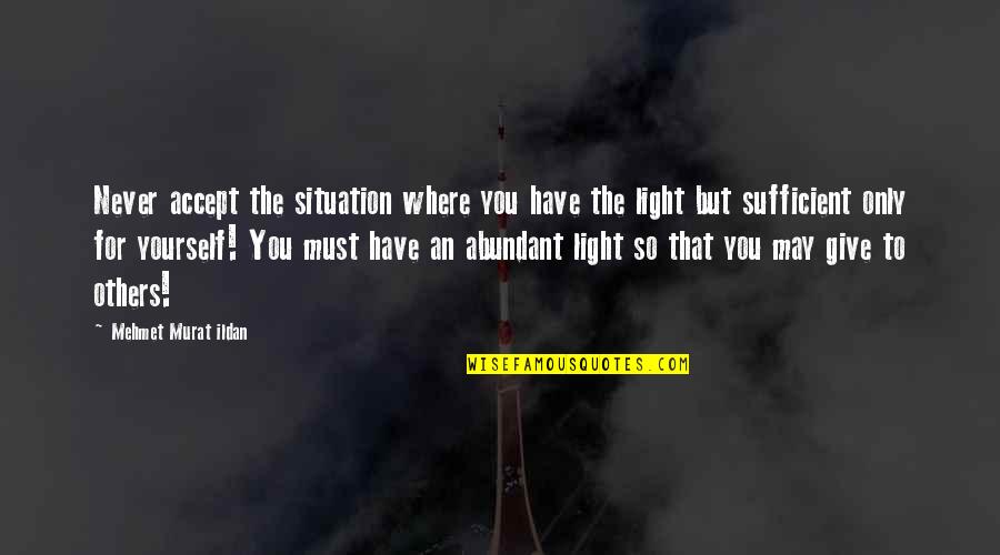 Situation Quotes And Quotes By Mehmet Murat Ildan: Never accept the situation where you have the