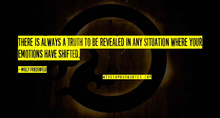 Situation Quotes And Quotes By Molly Friedenfeld: There is always a TRUTH to be revealed