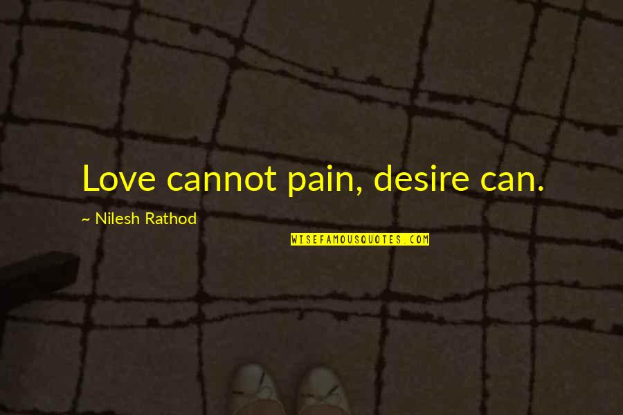 Situation Quotes And Quotes By Nilesh Rathod: Love cannot pain, desire can.