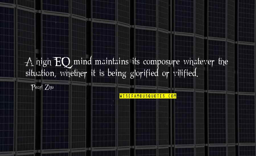 Situation Quotes And Quotes By Pearl Zhu: A high EQ mind maintains its composure whatever