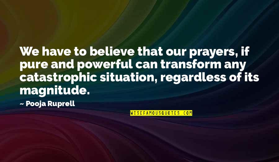Situation Quotes And Quotes By Pooja Ruprell: We have to believe that our prayers, if