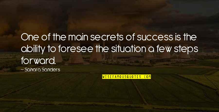 Situation Quotes And Quotes By Sahara Sanders: One of the main secrets of success is