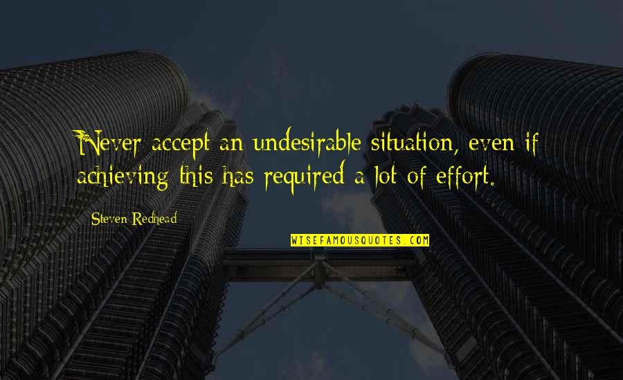 Situation Quotes And Quotes By Steven Redhead: Never accept an undesirable situation, even if achieving