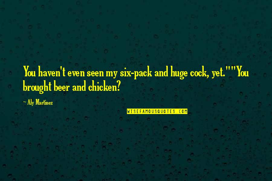 Six Pack Beer Quotes By Aly Martinez: You haven't even seen my six-pack and huge