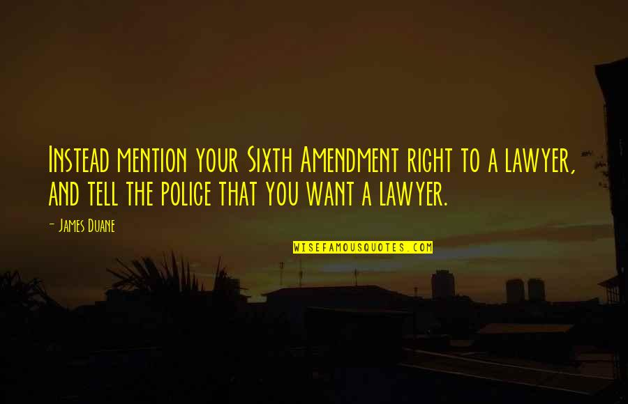 Sixth Amendment Quotes By James Duane: Instead mention your Sixth Amendment right to a