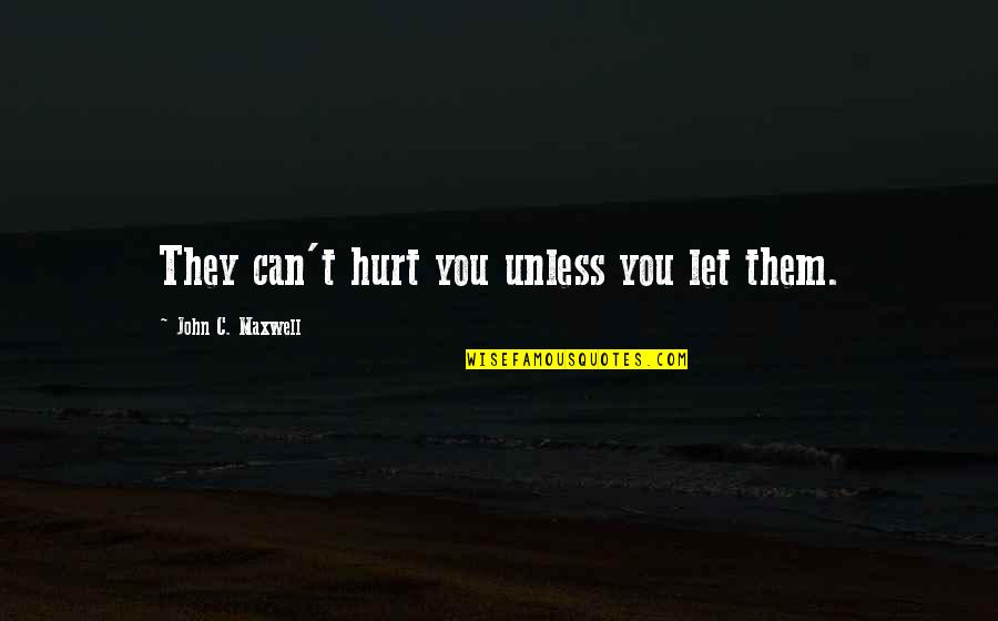Sixth Senses Quotes By John C. Maxwell: They can't hurt you unless you let them.