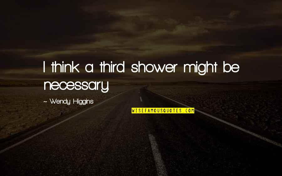 Sixth Senses Quotes By Wendy Higgins: I think a third shower might be necessary.