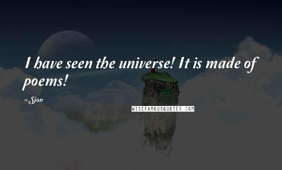 Sjon quotes: I have seen the universe! It is made of poems!