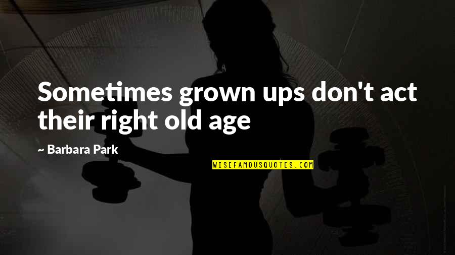 Skater Skirts Quotes By Barbara Park: Sometimes grown ups don't act their right old