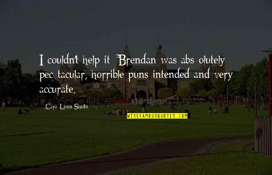 Skater Skirts Quotes By Cara Lynn Shultz: I couldn't help it: Brendan was abs-olutely pec-tacular,