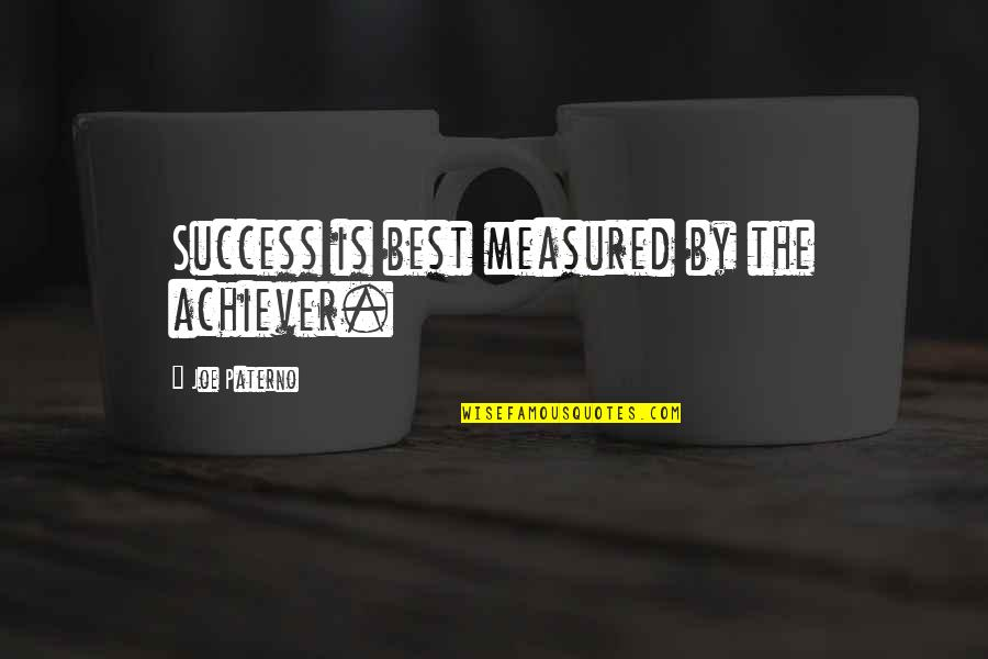 Skater Skirts Quotes By Joe Paterno: Success is best measured by the achiever.