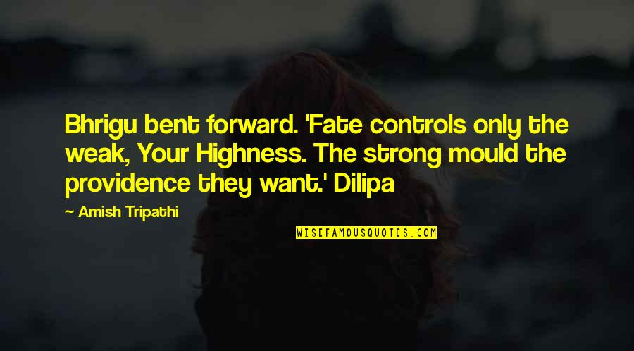 Skeeter Constantine Quotes By Amish Tripathi: Bhrigu bent forward. 'Fate controls only the weak,