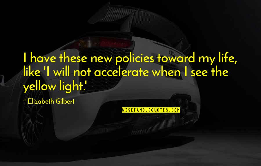 Skeeter Constantine Quotes By Elizabeth Gilbert: I have these new policies toward my life,