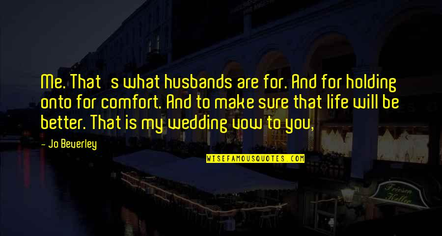 Skeeter Constantine Quotes By Jo Beverley: Me. That's what husbands are for. And for
