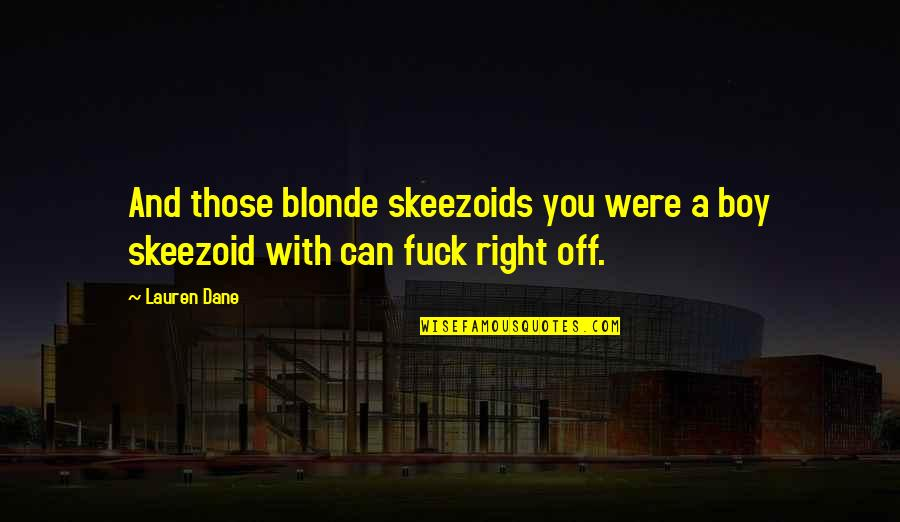 Skeezoids Quotes By Lauren Dane: And those blonde skeezoids you were a boy