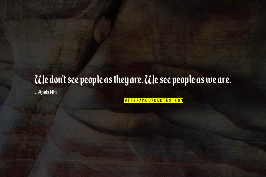 Skeleton Clique Quotes By Anais Nin: We don't see people as they are. We