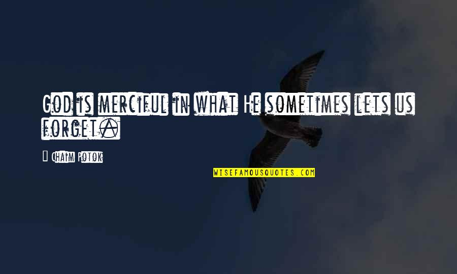 Skeleton Clique Quotes By Chaim Potok: God is merciful in what He sometimes lets