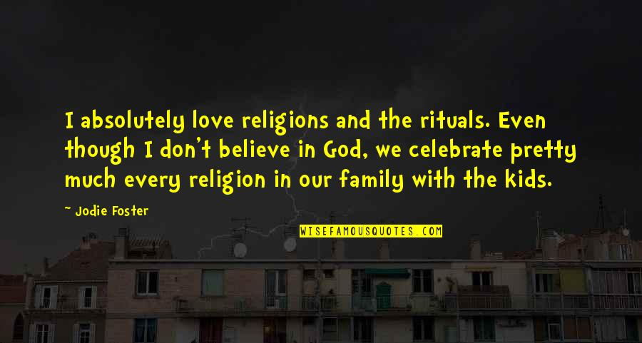 Skepticisim Quotes By Jodie Foster: I absolutely love religions and the rituals. Even