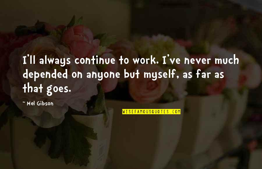 Skepticisim Quotes By Mel Gibson: I'll always continue to work. I've never much