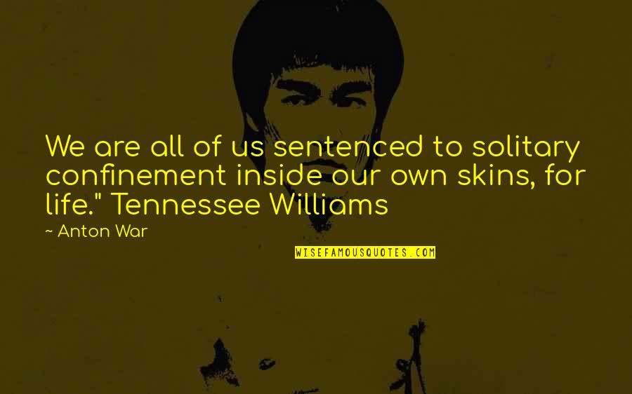 Skiffs Quotes By Anton War: We are all of us sentenced to solitary