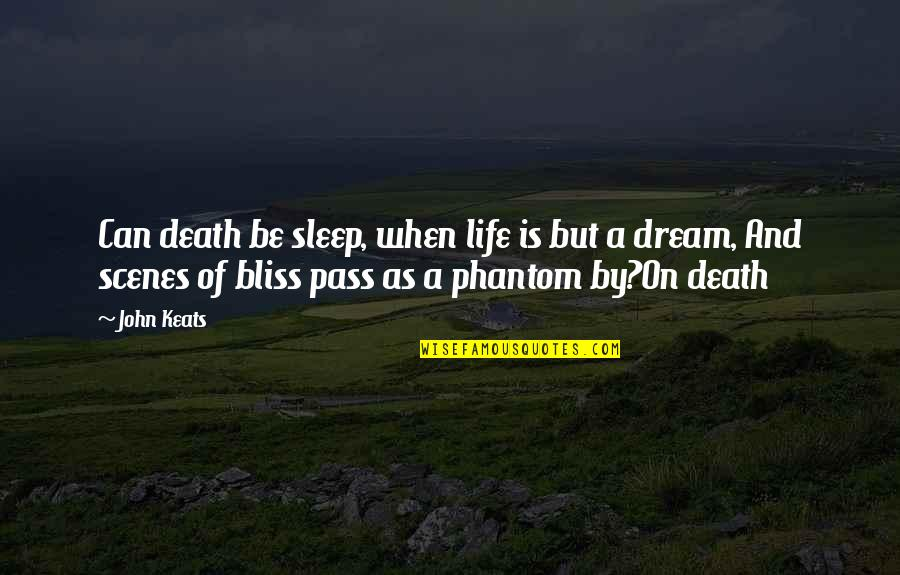 Skiffs Quotes By John Keats: Can death be sleep, when life is but