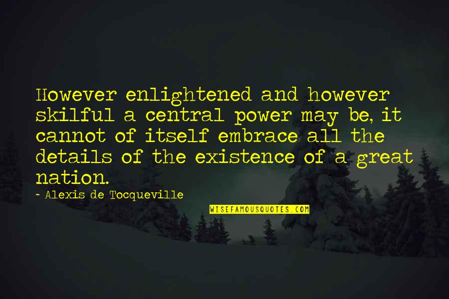 Skilful Quotes By Alexis De Tocqueville: However enlightened and however skilful a central power