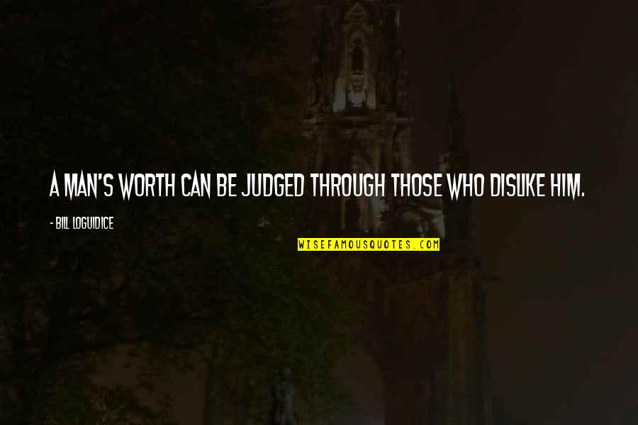 Skilful Quotes By Bill Loguidice: A man's worth can be judged through those