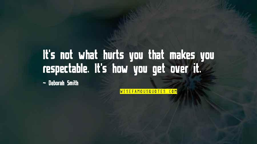 Skilful Quotes By Deborah Smith: It's not what hurts you that makes you